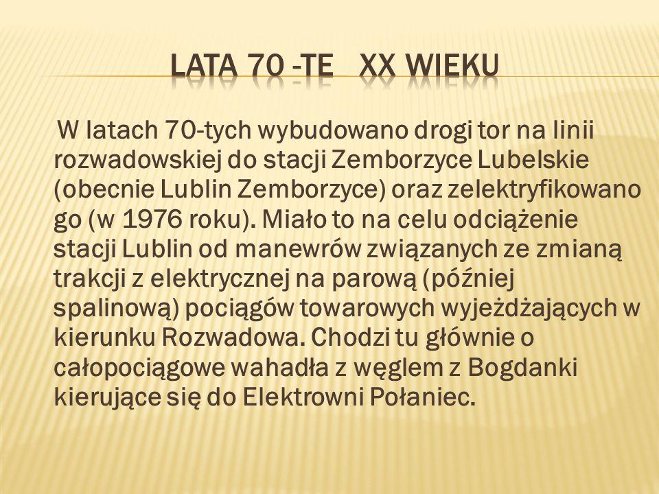 W latach 70-tych wybudowano drogi tor na linii rozwadowskiej do stacji Zemborzyce Lubelskie (obecnie Lublin Zemborzyce) oraz zelektryfikowano go (w 1976 roku).