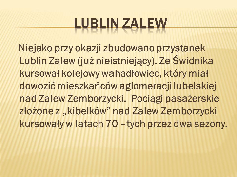 Niejako przy okazji zbudowano przystanek Lublin Zalew (już nieistniejący).