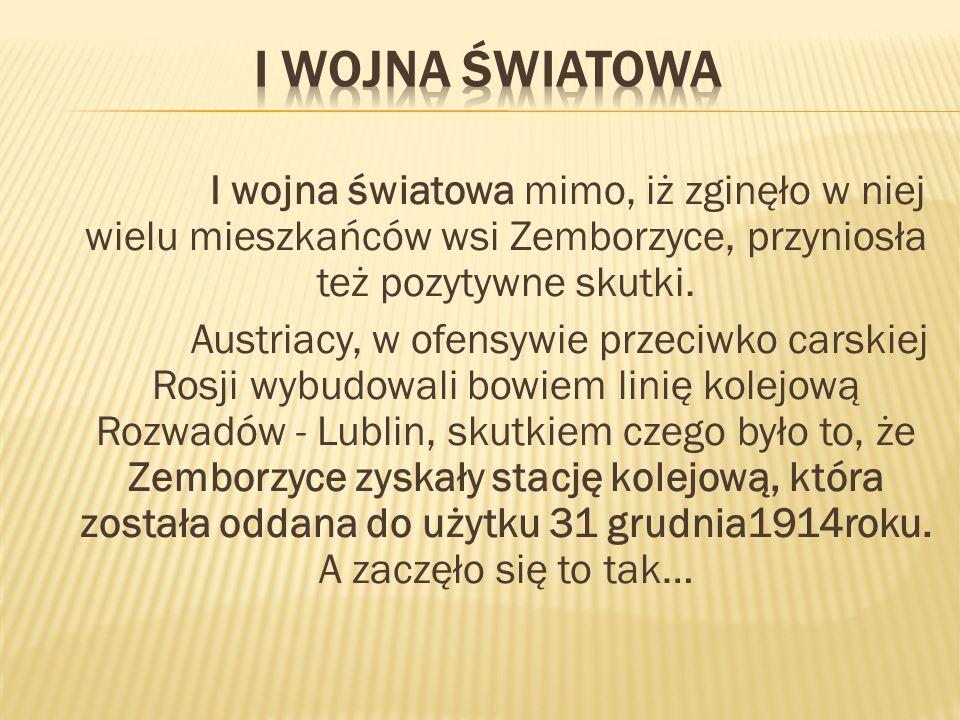 I wojna światowa mimo, iż zginęło w niej wielu mieszkańców wsi Zemborzyce, przyniosła też pozytywne skutki.