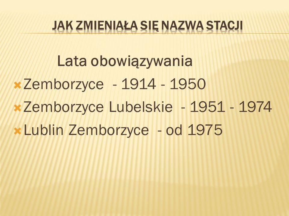 Lata obowiązywania  Zemborzyce - 1914 - 1950  Zemborzyce Lubelskie - 1951 - 1974  Lublin Zemborzyce - od 1975