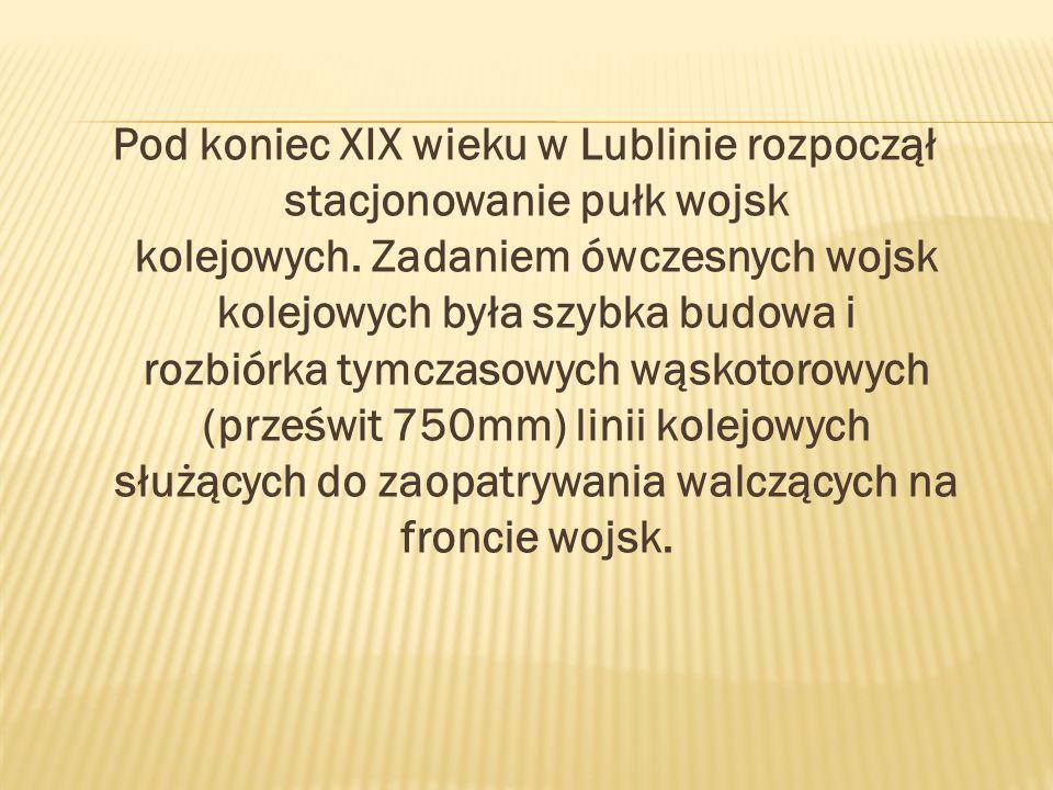 Pod koniec XIX wieku w Lublinie rozpoczął stacjonowanie pułk wojsk kolejowych.