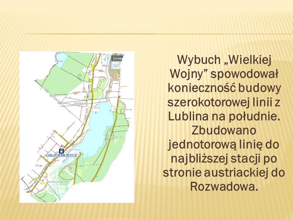 """Wybuch """"Wielkiej Wojny spowodował konieczność budowy szerokotorowej linii z Lublina na południe."""