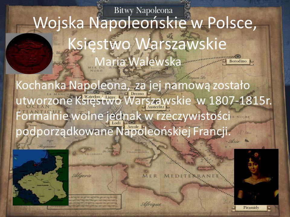 Wojska Napoleońskie w Polsce, Księstwo Warszawskie Maria Walewska Kochanka Napoleona, za jej namową zostało utworzone Księstwo Warszawskie w 1807-1815