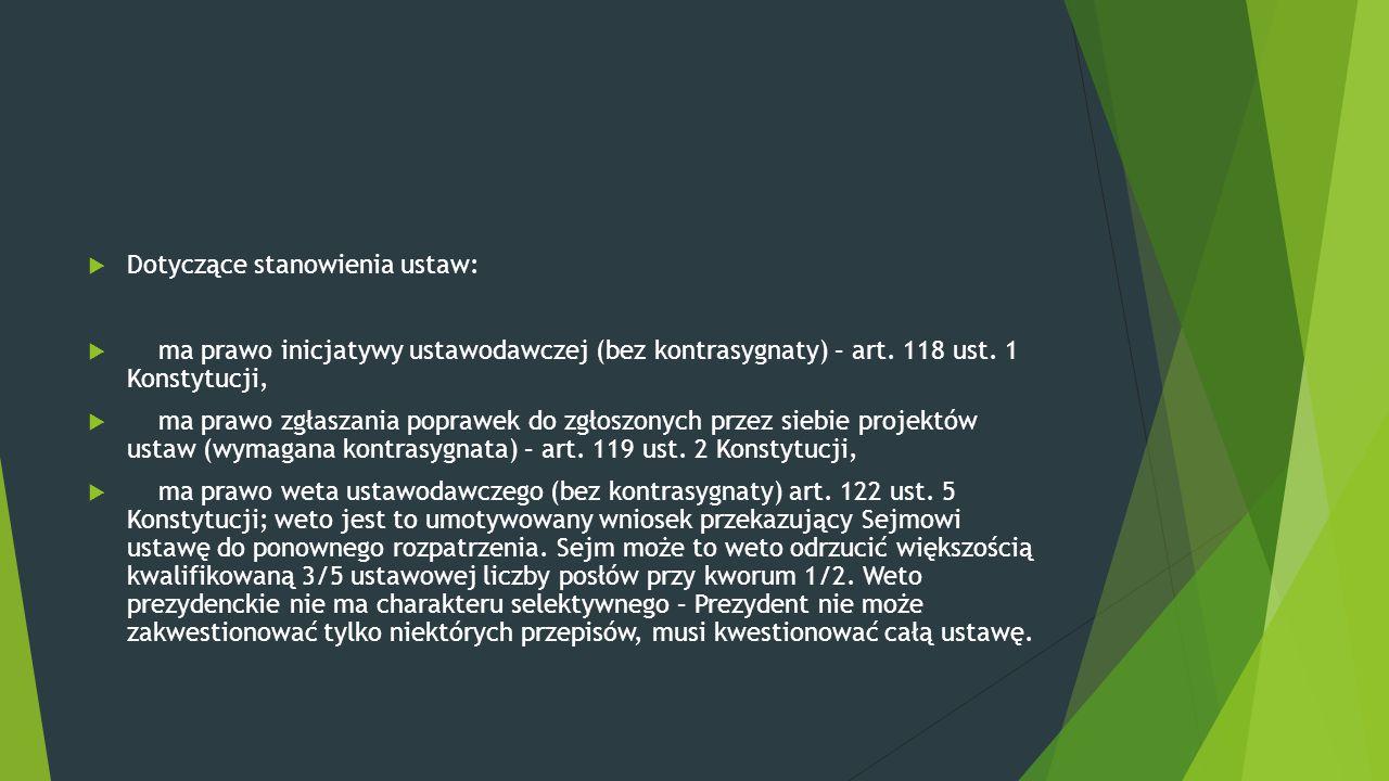  Dotyczące stanowienia ustaw:  ma prawo inicjatywy ustawodawczej (bez kontrasygnaty) – art. 118 ust. 1 Konstytucji,  ma prawo zgłaszania poprawek d