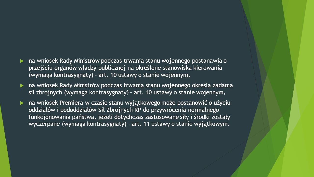  na wniosek Rady Ministrów podczas trwania stanu wojennego postanawia o przejściu organów władzy publicznej na określone stanowiska kierowania (wymag