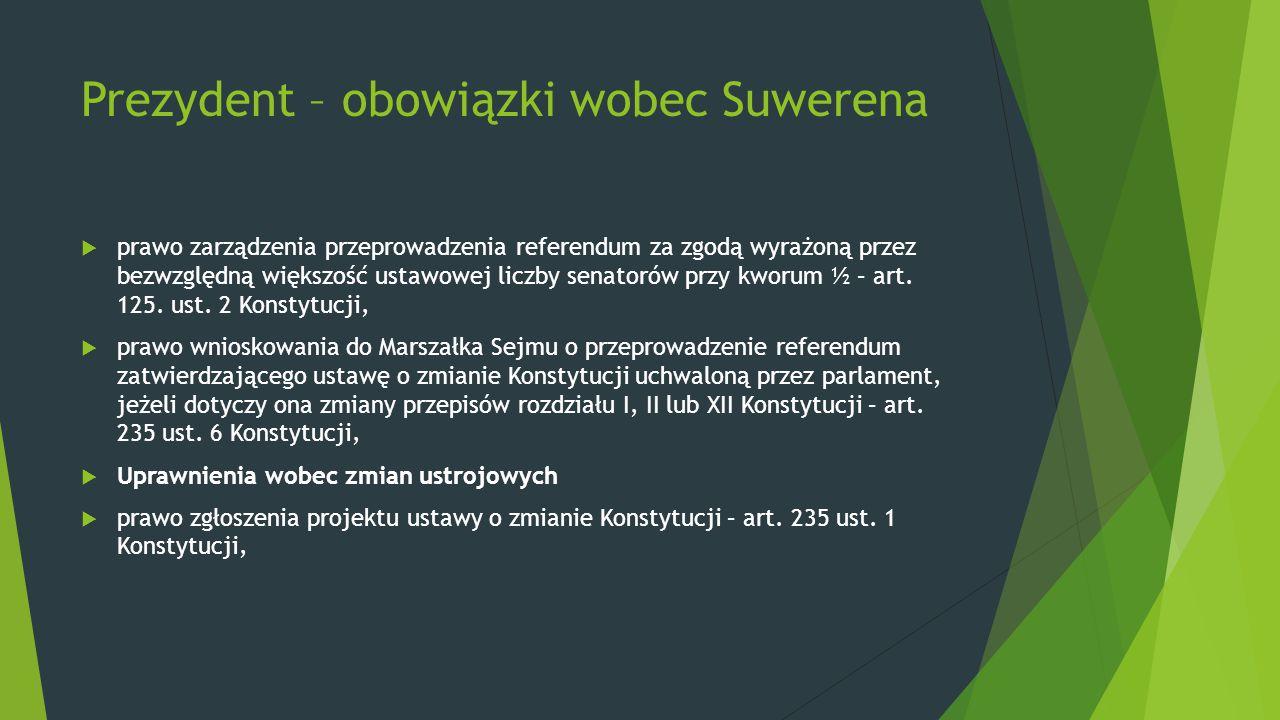 Prezydent – obowiązki wobec Suwerena  prawo zarządzenia przeprowadzenia referendum za zgodą wyrażoną przez bezwzględną większość ustawowej liczby sen