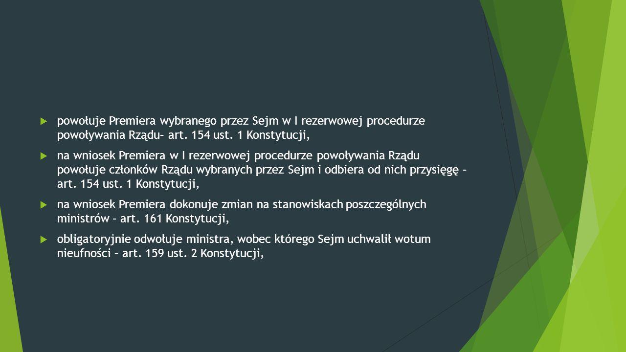  powołuje Premiera wybranego przez Sejm w I rezerwowej procedurze powoływania Rządu– art. 154 ust. 1 Konstytucji,  na wniosek Premiera w I rezerwowe