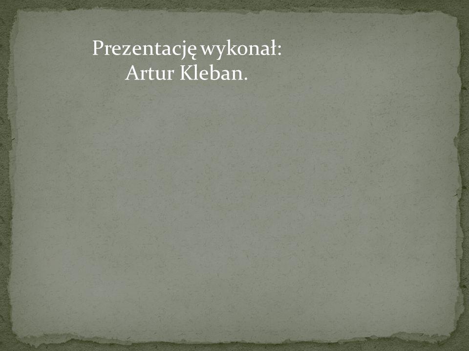 Prezentację wykonał: Artur Kleban.