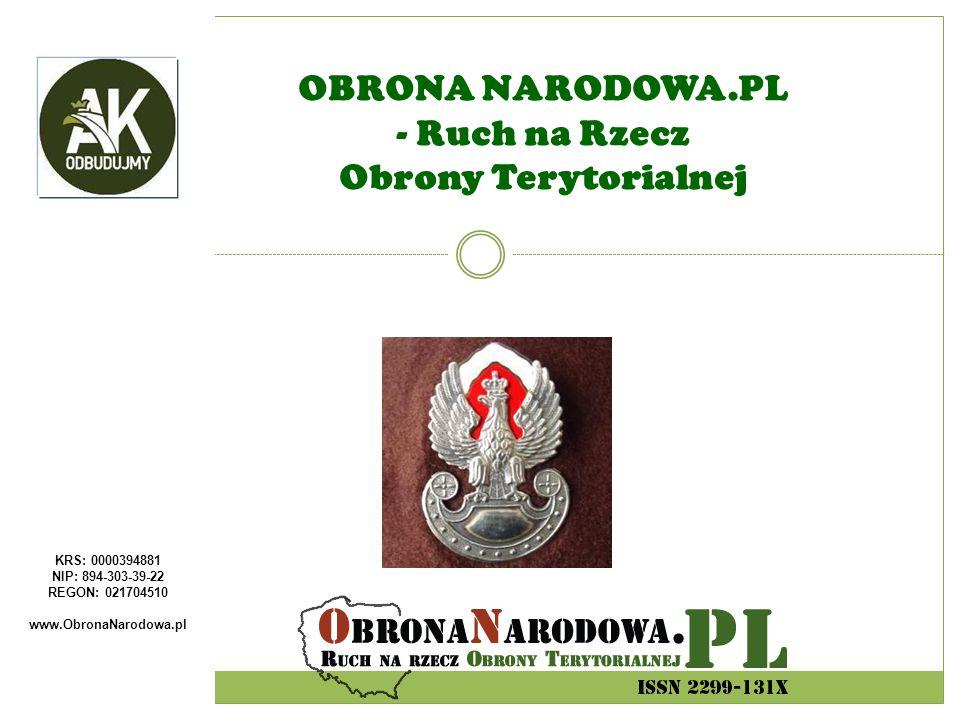 KRS: 0000394881 NIP: 894-303-39-22 REGON: 021704510 www.ObronaNarodowa.pl OBRONA NARODOWA.PL - Ruch na Rzecz Obrony Terytorialnej
