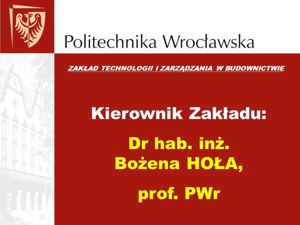 Kierownik Zakładu: Dr hab. inż. Bożena HOŁA, prof. PWr
