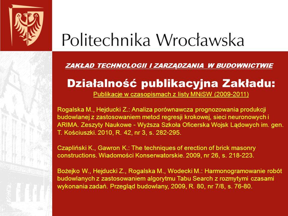 ZAKŁAD TECHNOLOGII I ZARZĄDZANIA W BUDOWNICTWIE Działalność publikacyjna Zakładu: Publikacje w czasopismach z listy MNiSW (2009-2011) Rogalska M., Hej