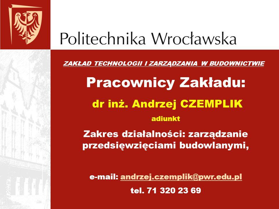 ZAKŁAD TECHNOLOGII I ZARZĄDZANIA W BUDOWNICTWIE Pracownicy Zakładu: dr inż. Andrzej CZEMPLIK adiunkt Zakres działalności: zarządzanie przedsięwzięciam