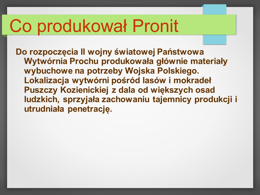 Co produkował Pronit Do rozpoczęcia II wojny światowej Państwowa Wytwórnia Prochu produkowała głównie materiały wybuchowe na potrzeby Wojska Polskiego