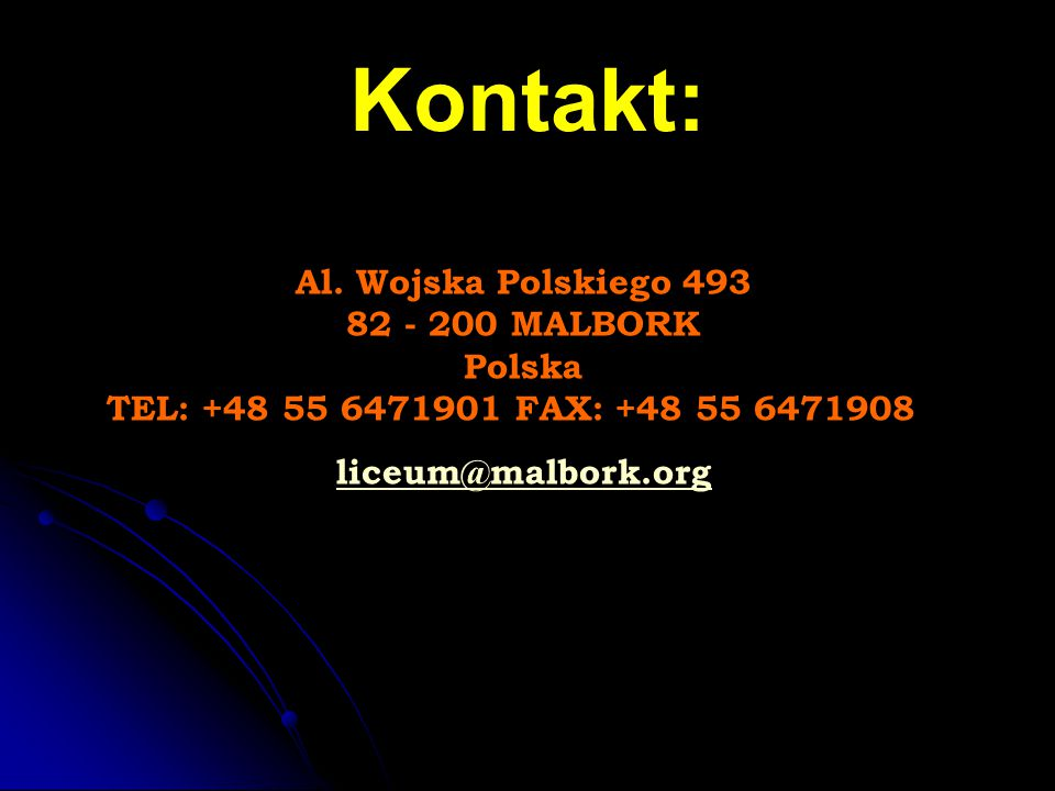 Kontakt: Al. Wojska Polskiego 493 82 - 200 MALBORK Polska TEL: +48 55 6471901 FAX: +48 55 6471908 liceum@malbork.org