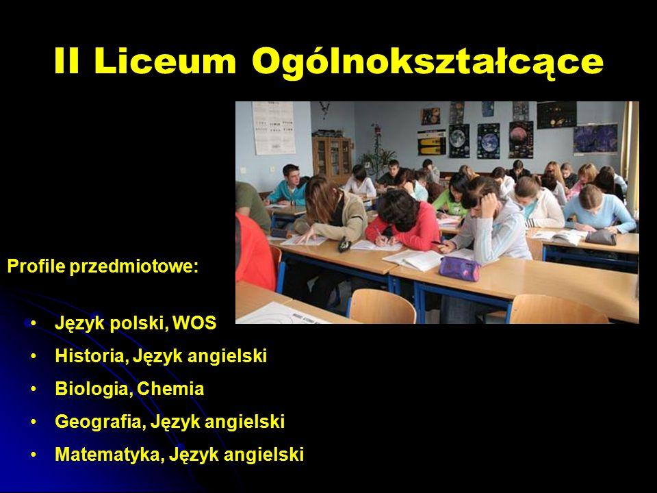 II Liceum Ogólnokształcące Profile przedmiotowe: Język polski, WOS Historia, Język angielski Biologia, Chemia Geografia, Język angielski Matematyka, J