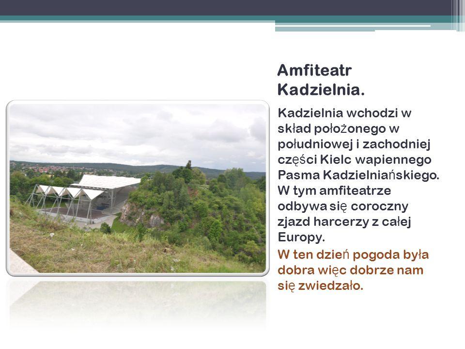Zdjęcia zrobione przez Małgorzatę Konarzewską Korzystaliśmy ze stron : http://amfiteatr-kadzielnia.pl krzyztopor.org.pl http://pl.wikipedia.org