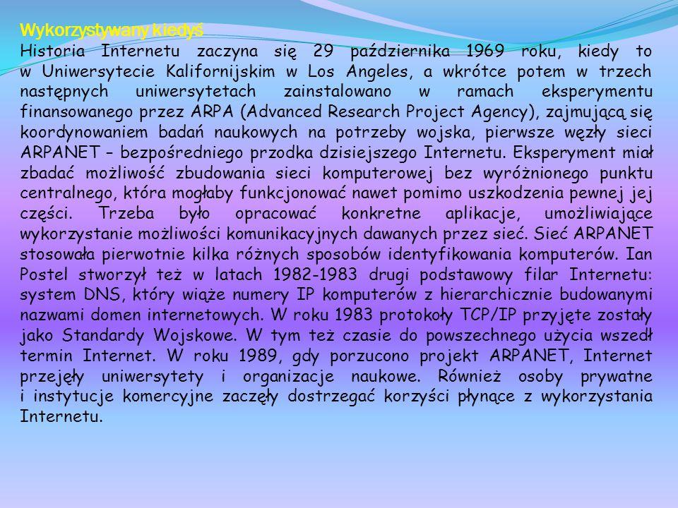 Wykorzystywany kiedyś Historia Internetu zaczyna się 29 października 1969 roku, kiedy to w Uniwersytecie Kalifornijskim w Los Angeles, a wkrótce potem