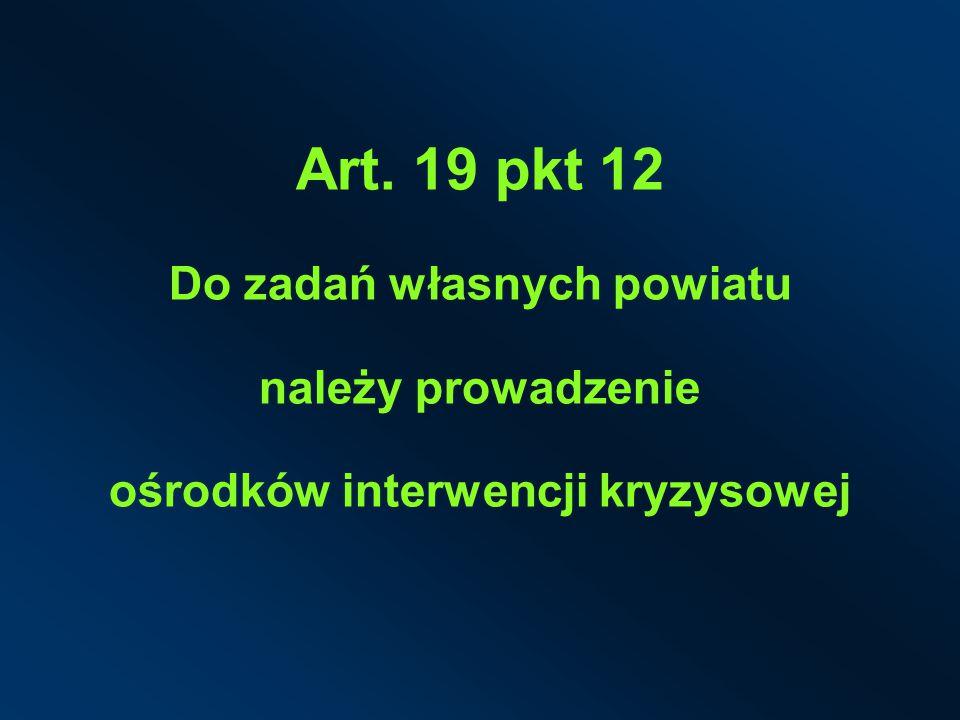 Art. 19 pkt 12 Do zadań własnych powiatu należy prowadzenie ośrodków interwencji kryzysowej