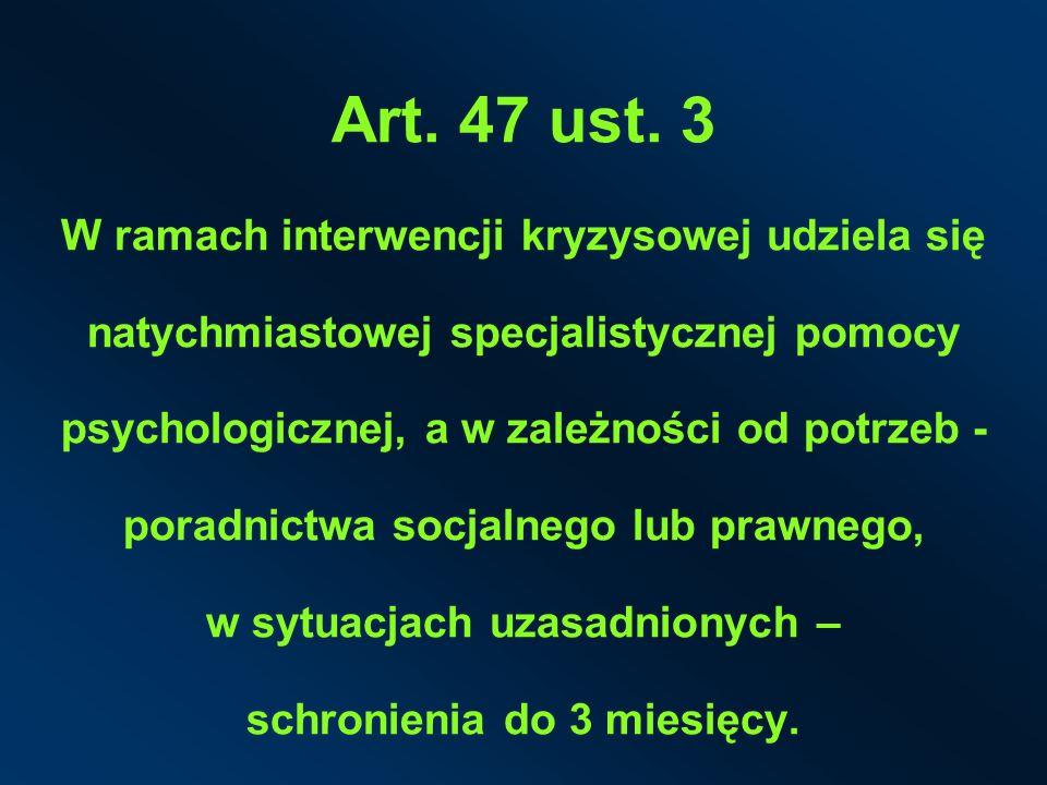 Art. 47 ust. 3 W ramach interwencji kryzysowej udziela się natychmiastowej specjalistycznej pomocy psychologicznej, a w zależności od potrzeb - poradn