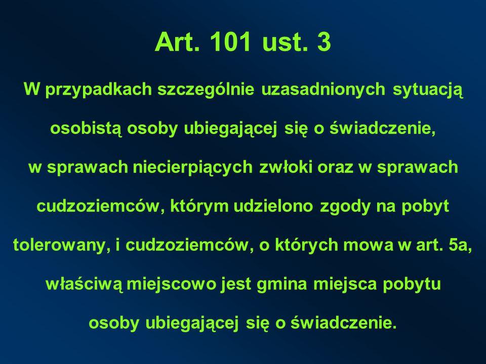 Art. 101 ust. 3 W przypadkach szczególnie uzasadnionych sytuacją osobistą osoby ubiegającej się o świadczenie, w sprawach niecierpiących zwłoki oraz w
