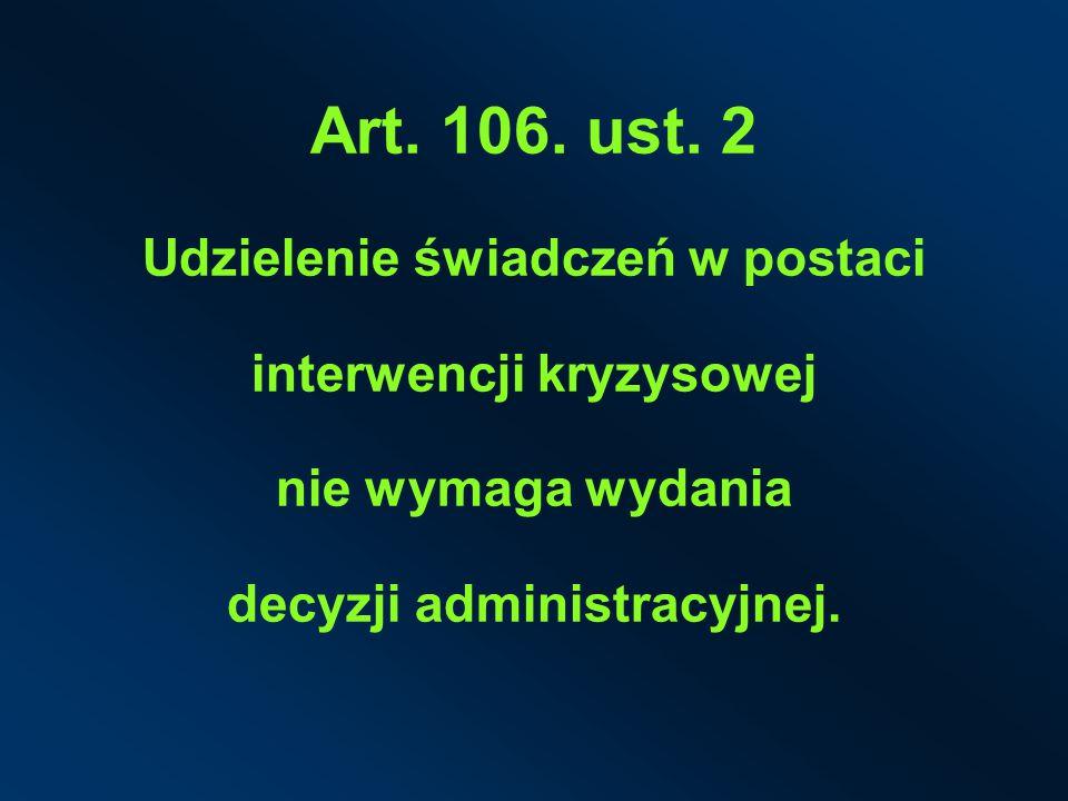 Art. 106. ust. 2 Udzielenie świadczeń w postaci interwencji kryzysowej nie wymaga wydania decyzji administracyjnej.