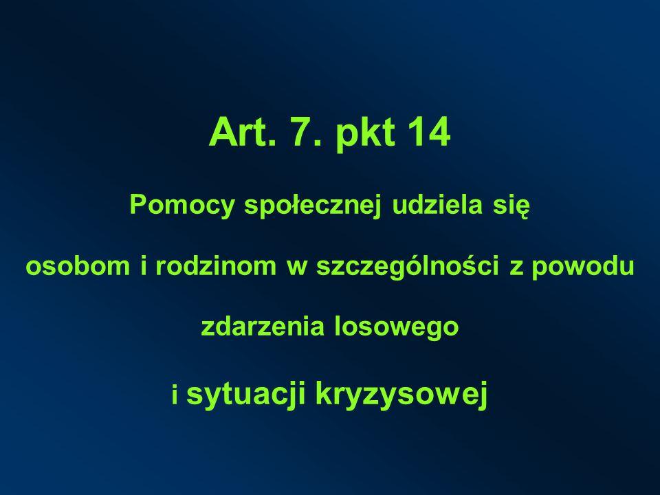 Art. 7. pkt 14 Pomocy społecznej udziela się osobom i rodzinom w szczególności z powodu zdarzenia losowego i sytuacji kryzysowej