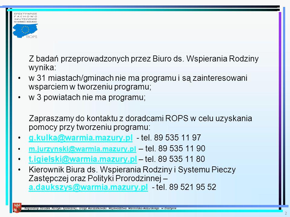 Regionalny Ośrodek Polityki Społecznej, Urząd Marszałkowski Województwa Warmińsko-Mazurskiego w Olsztynie 2 Z badań przeprowadzonych przez Biuro ds.