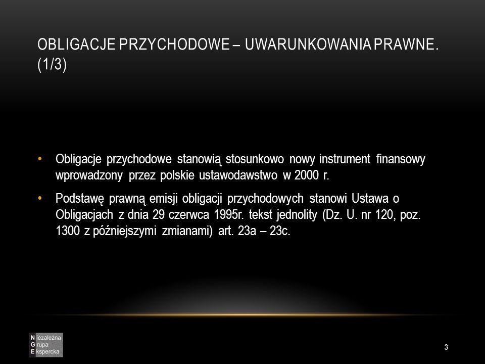 OBLIGACJE PRZYCHODOWE – UWARUNKOWANIA PRAWNE. (1/3) 3 Obligacje przychodowe stanowią stosunkowo nowy instrument finansowy wprowadzony przez polskie us