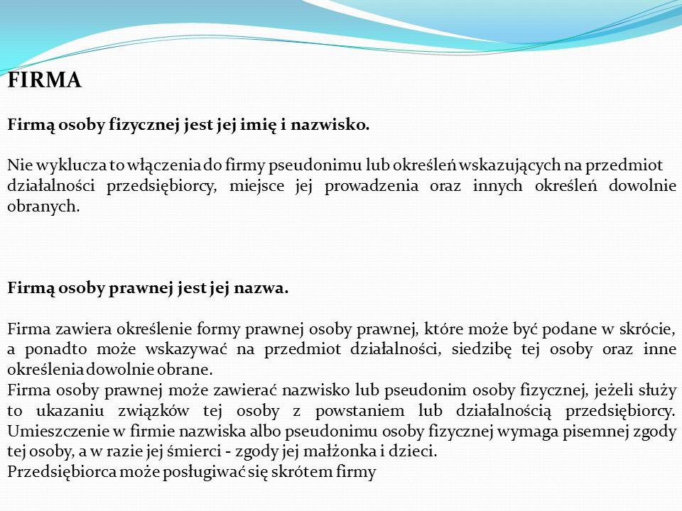 FIRMA Firmą osoby fizycznej jest jej imię i nazwisko.