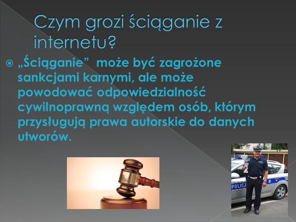 """ """"Ściąganie może być zagrożone sankcjami karnymi, ale może powodować odpowiedzialność cywilnoprawną względem osób, którym przysługują prawa autorskie do danych utworów."""