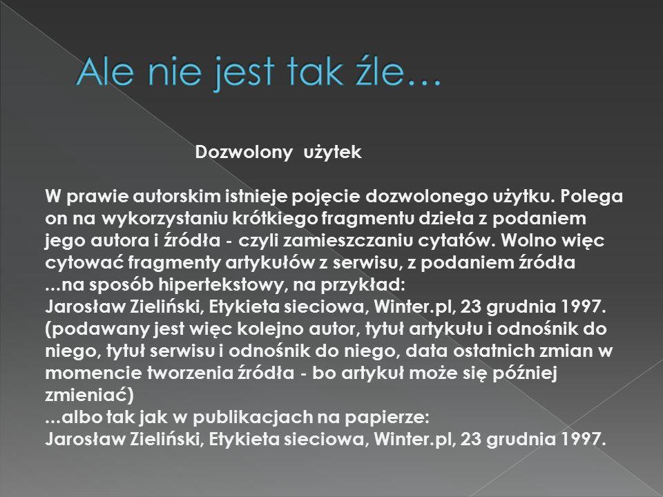  http://www.winter.pl/internet/prawa.htm http://junior.reporter.pl/internet/porady/ ?txt=porady/020 http://asp.edu.pl/prawa-autorskie.php http://www.biznesnet.pl/pp/9192/Prawa- autorskie-obejm%C4%85-Internet