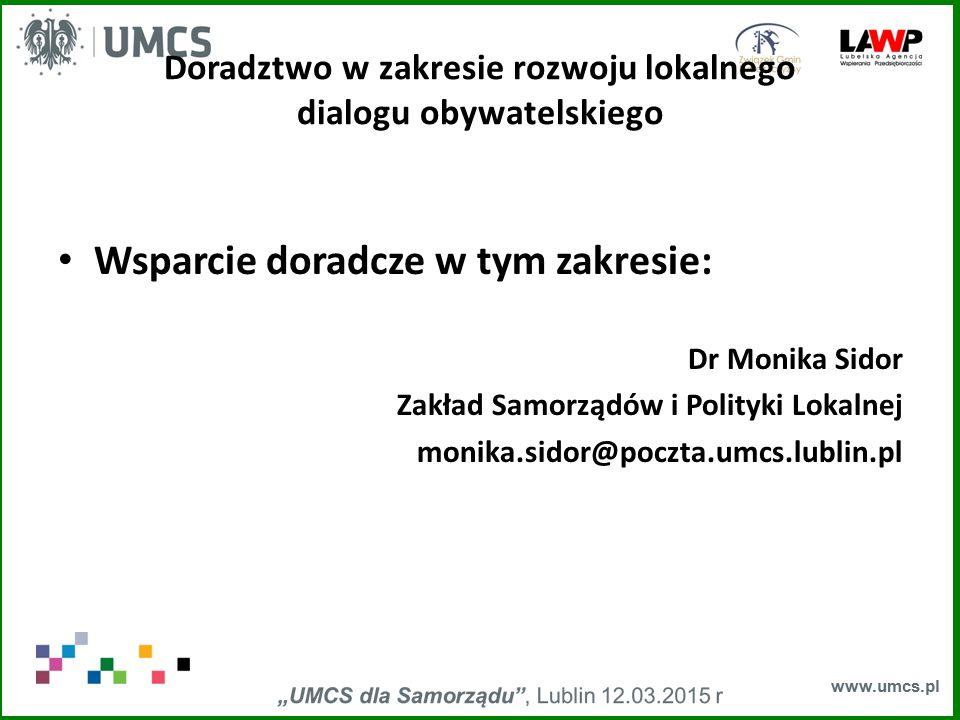 www.umcs.pl Doradztwo w zakresie rozwoju lokalnego dialogu obywatelskiego Wsparcie doradcze w tym zakresie: Dr Monika Sidor Zakład Samorządów i Polity