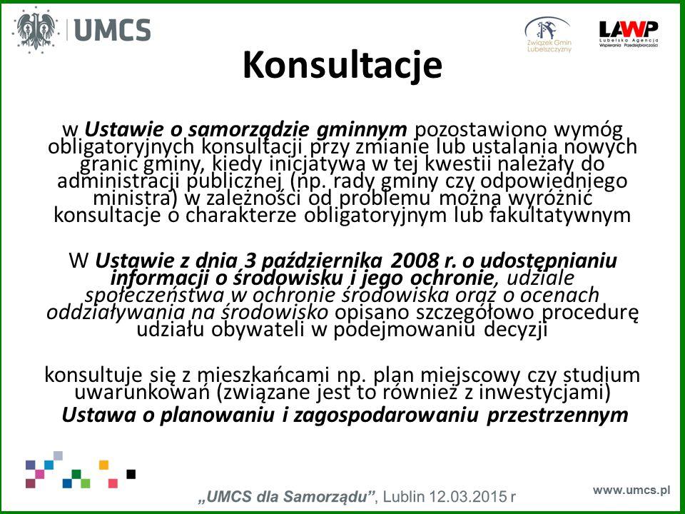 www.umcs.pl Konsultacje w Ustawie o samorządzie gminnym pozostawiono wymóg obligatoryjnych konsultacji przy zmianie lub ustalania nowych granic gminy,