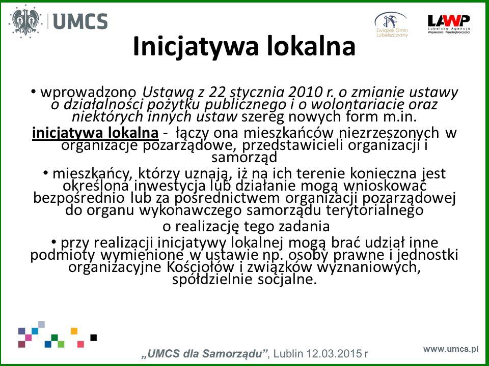 www.umcs.pl Inicjatywa lokalna wprowadzono Ustawą z 22 stycznia 2010 r. o zmianie ustawy o działalności pożytku publicznego i o wolontariacie oraz nie