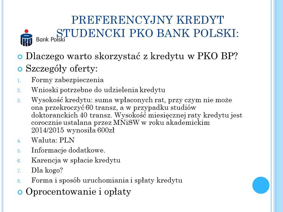 PREFERENCYJNY KREDYT STUDENCKI PKO BANK POLSKI: Dlaczego warto skorzystać z kredytu w PKO BP? Szczegóły oferty: 1. Formy zabezpieczenia 2. Wnioski pot