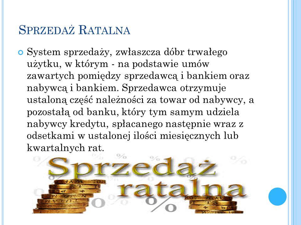 S PRZEDAŻ R ATALNA System sprzedaży, zwłaszcza dóbr trwałego użytku, w którym - na podstawie umów zawartych pomiędzy sprzedawcą i bankiem oraz nabywcą