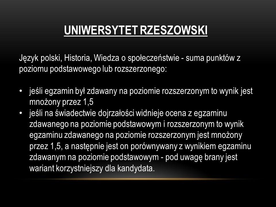 UNIWERSYTET RZESZOWSKI Język polski, Historia, Wiedza o społeczeństwie - suma punktów z poziomu podstawowego lub rozszerzonego: jeśli egzamin był zdaw