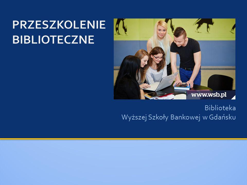  tel.58 323 89 19  GaduGadu: 5441761  e-mail: biblioteka@wsb.gda.plbiblioteka@wsb.gda.pl  ul.