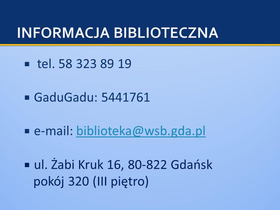  tel. 58 323 89 19  GaduGadu: 5441761  e-mail: biblioteka@wsb.gda.plbiblioteka@wsb.gda.pl  ul. Żabi Kruk 16, 80-822 Gdańsk pokój 320 (III piętro)