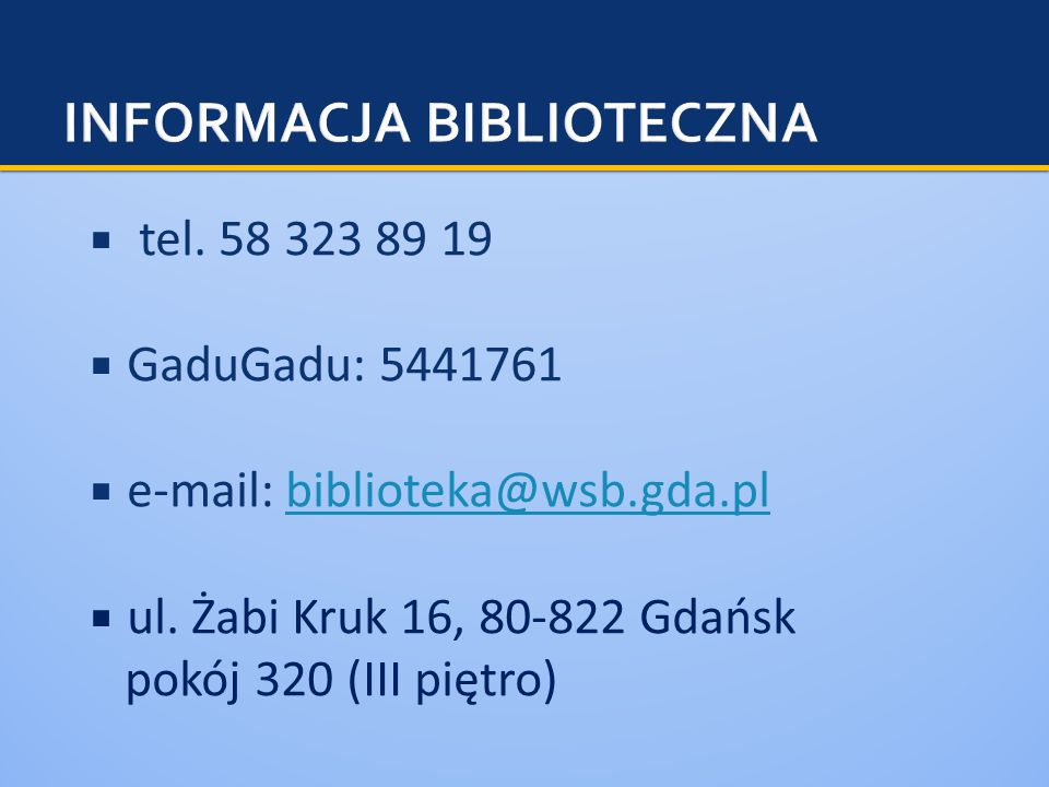  tel. 58 323 89 19  GaduGadu: 5441761  e-mail: biblioteka@wsb.gda.plbiblioteka@wsb.gda.pl  ul.