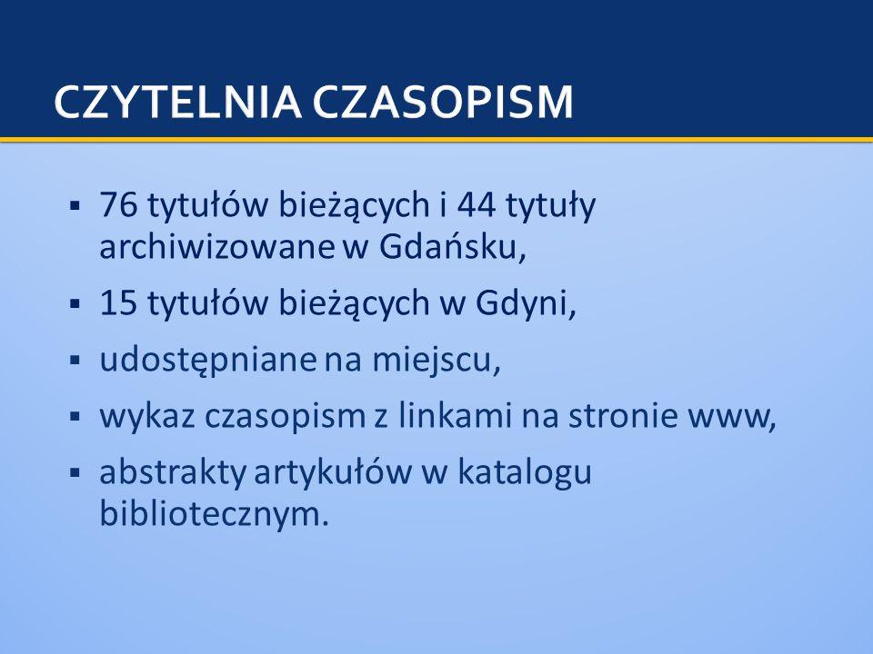  76 tytułów bieżących i 44 tytuły archiwizowane w Gdańsku,  15 tytułów bieżących w Gdyni,  udostępniane na miejscu,  wykaz czasopism z linkami na