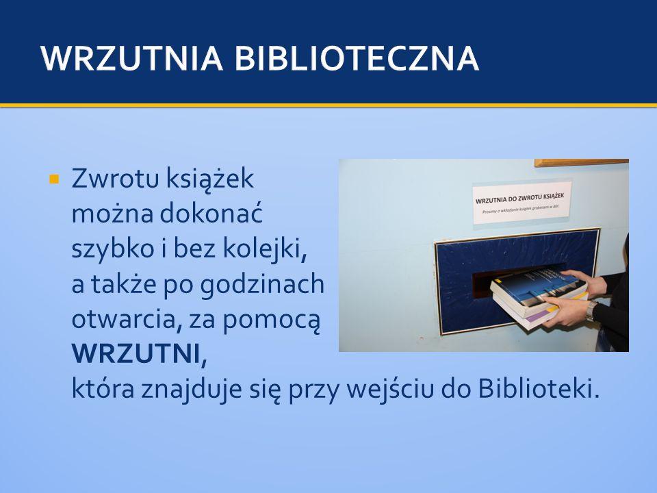  Zwrotu książek można dokonać szybko i bez kolejki, a także po godzinach otwarcia, za pomocą WRZUTNI, która znajduje się przy wejściu do Biblioteki.