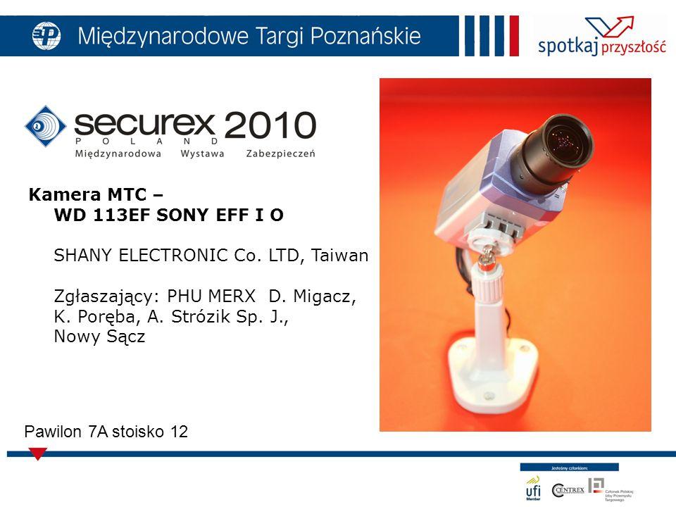 11 Pawilon 7A stoisko 12 Kamera MTC – WD 113EF SONY EFF I O SHANY ELECTRONIC Co.