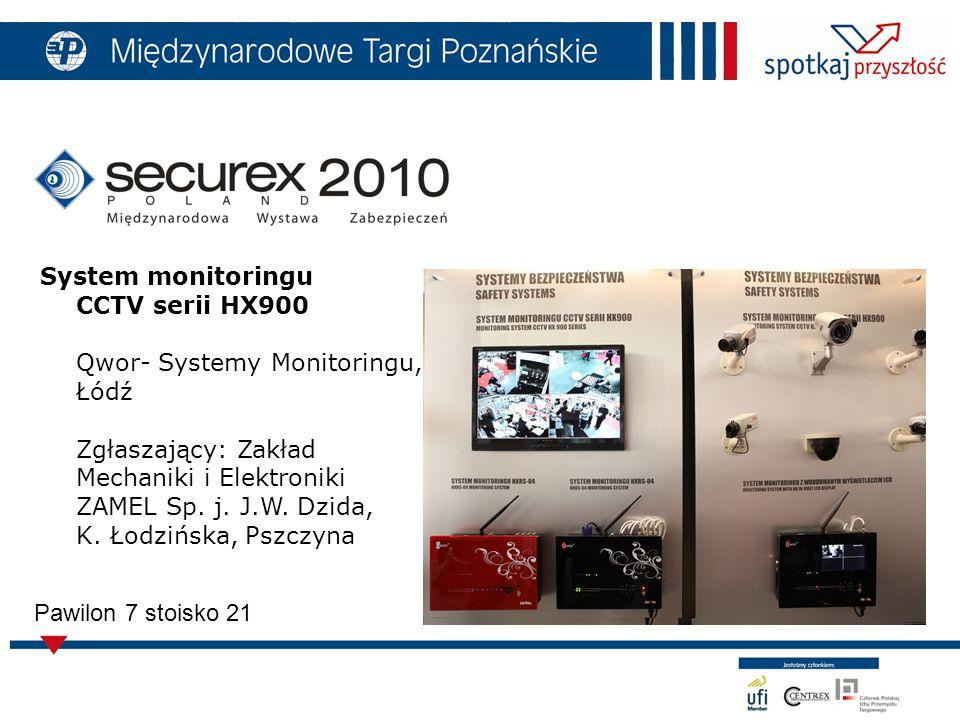 8 Pawilon 7 stoisko 21 System monitoringu CCTV serii HX900 Qwor- Systemy Monitoringu, Łódź Zgłaszający: Zakład Mechaniki i Elektroniki ZAMEL Sp.