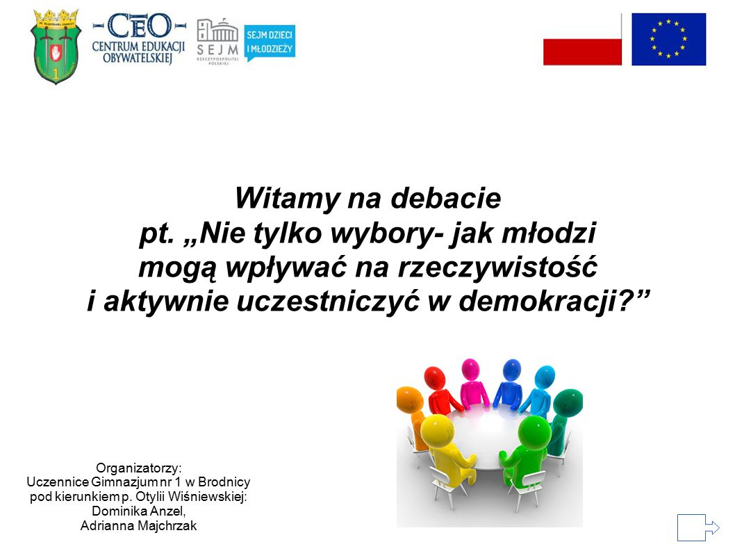 Źródła: ● http://www.sosrodzice.pl/media/uploads/2012/07/depositphotos_4869998_xl.jpg http://www.sosrodzice.pl/media/uploads/2012/07/depositphotos_4869998_xl.jpg ● http://upload.wikimedia.org/wikipedia/commons/0/07/Brainstorming.gif http://upload.wikimedia.org/wikipedia/commons/0/07/Brainstorming.gif ● http://product-images.imshopping.com/nimblebuy/swieze-spojrzenie-i-zachwycajaca-cena-35-zl-zamiast-110-zl-za- 966592-regular.jpg http://product-images.imshopping.com/nimblebuy/swieze-spojrzenie-i-zachwycajaca-cena-35-zl-zamiast-110-zl-za- 966592-regular.jpg ● http://konferencje-wlkp.pl/home/e107_images/custom/kompleksowa%20organizacja%202.jpg http://konferencje-wlkp.pl/home/e107_images/custom/kompleksowa%20organizacja%202.jpg ● http://www.wikom.pl/p1leczyca/pictures/terapia_%20XII%202013.gif http://www.wikom.pl/p1leczyca/pictures/terapia_%20XII%202013.gif ● http://static1.tapetyczne.pl/big/766-balony-kobieta-szczescie.jpg http://static1.tapetyczne.pl/big/766-balony-kobieta-szczescie.jpg ● http://i2.pinger.pl/pgr456/6d9f50ad000d80b14b99581f/111.jpg http://i2.pinger.pl/pgr456/6d9f50ad000d80b14b99581f/111.jpg ● http://makmedia.pl/wp-content/uploads/2013/04/w_gore_-_zysk.jpg http://makmedia.pl/wp-content/uploads/2013/04/w_gore_-_zysk.jpg ● http://lewicowo.pl/wp-content/uploads/2013/01/gif http://lewicowo.pl/wp-content/uploads/2013/01/gif ● http://inicjatywa.ostrowiec.biz.pl/aktualnosci_zdjecia/wakacje.jpg http://inicjatywa.ostrowiec.biz.pl/aktualnosci_zdjecia/wakacje.jpg ● http://sp2skawina.pl/wp-content/uploads/2014/01/debata.jpg http://sp2skawina.pl/wp-content/uploads/2014/01/debata.jpg ● gim1.tnb.pl ● sdim.ceo.org.pl S