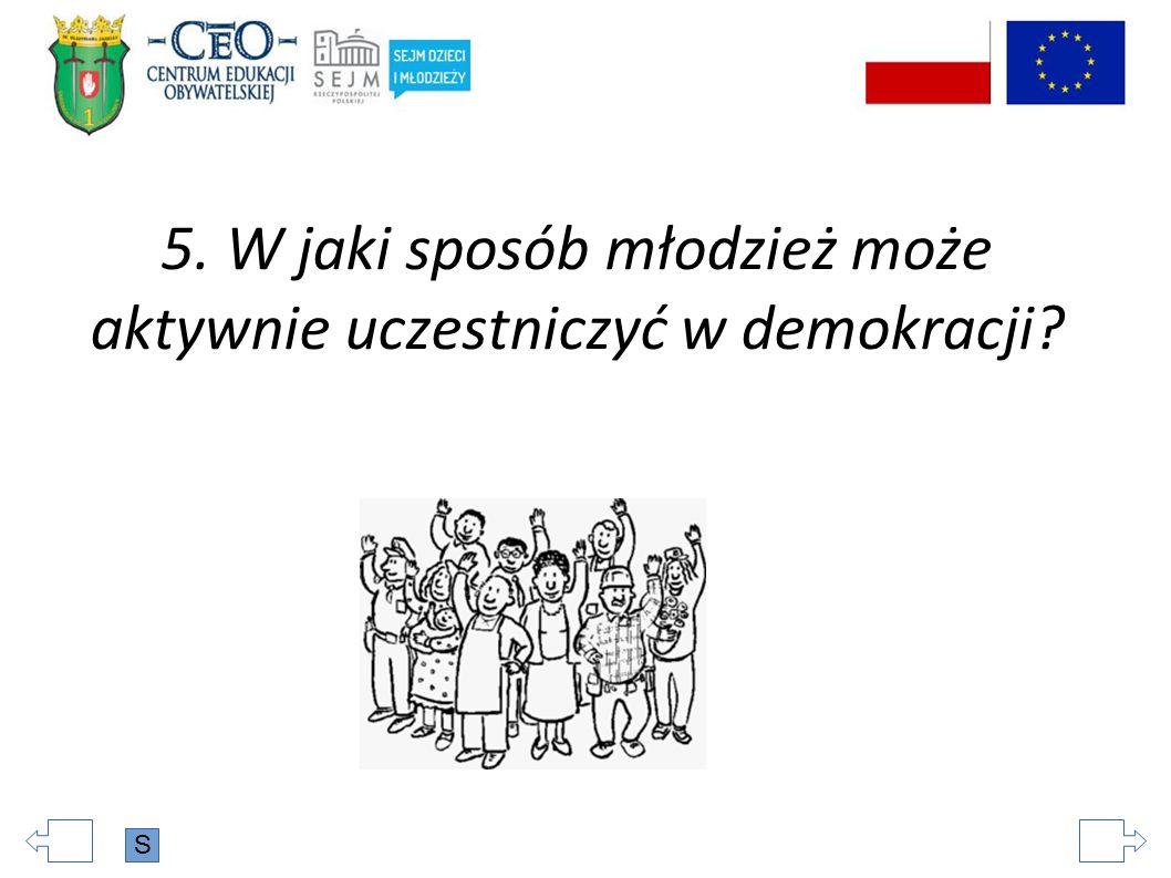 5. W jaki sposób młodzież może aktywnie uczestniczyć w demokracji? S