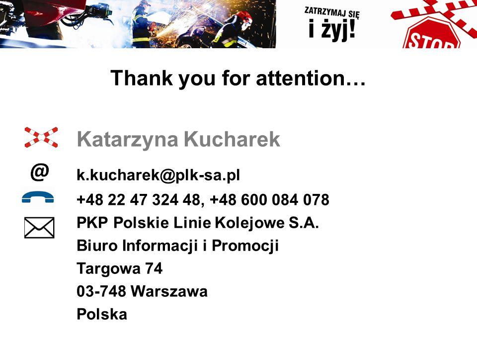Thank you for attention… Katarzyna Kucharek k.kucharek@plk-sa.pl +48 22 47 324 48, +48 600 084 078 PKP Polskie Linie Kolejowe S.A. Biuro Informacji i