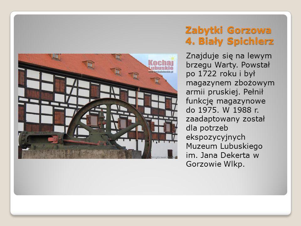 Zabytki Gorzowa 4. Biały Spichlerz Znajduje się na lewym brzegu Warty. Powstał po 1722 roku i był magazynem zbożowym armii pruskiej. Pełnił funkcję ma