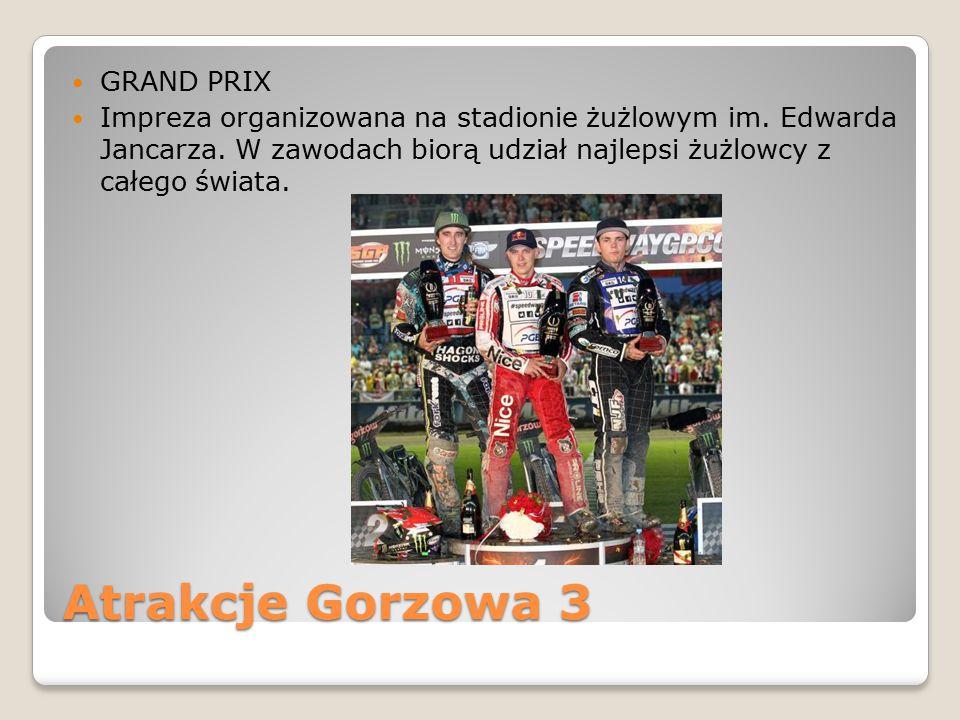 Atrakcje Gorzowa 3 GRAND PRIX Impreza organizowana na stadionie żużlowym im. Edwarda Jancarza. W zawodach biorą udział najlepsi żużlowcy z całego świa