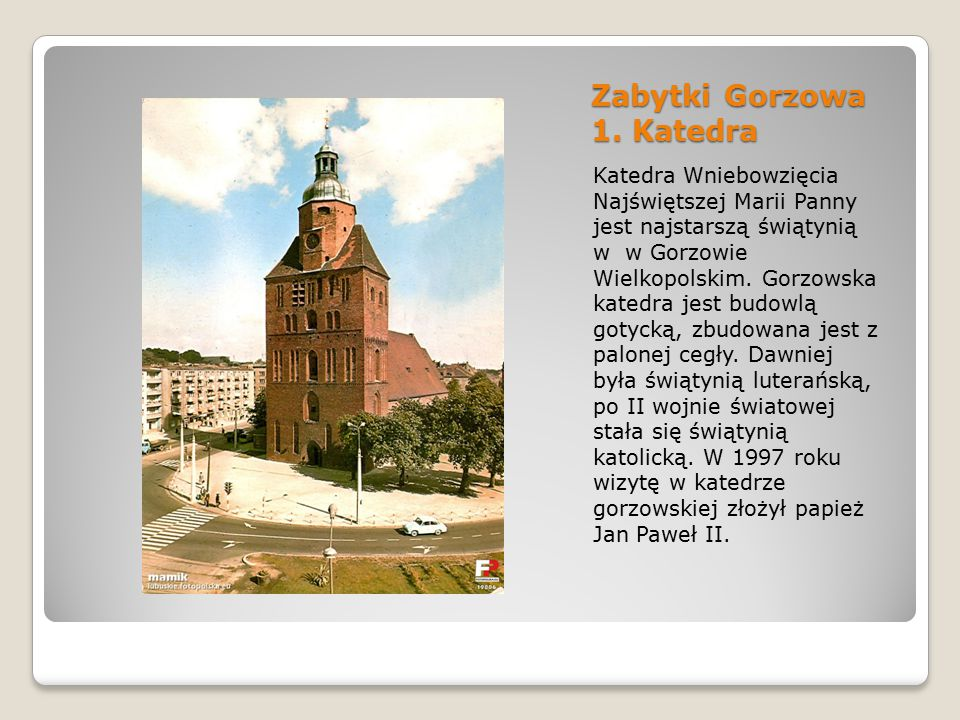 Zabytki Gorzowa 1. Katedra Katedra Wniebowzięcia Najświętszej Marii Panny jest najstarszą świątynią w w Gorzowie Wielkopolskim. Gorzowska katedra jest